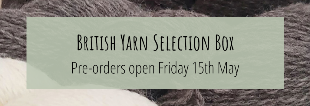 British Yarn Selection Box pre-orders open Friday 15th May