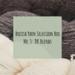 British Yarn Selection Box No.3: DK Blends Now Available!